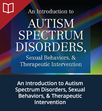 An Introduction to Autism Spectrum Disorders, Sexual Behaviors, & Therapeutic Intervention