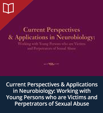 Current Perspectives & Applications in Neurobiology: Working with Young Persons who are Victims and Perpetrators of Sexual Abuse