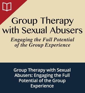 Group Therapy with Sexual Abusers: Engaging the Full Potential of the Group Experience