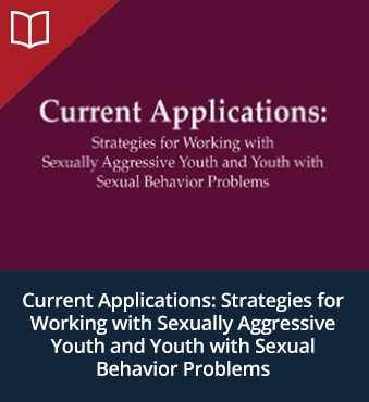 Introductory Current Applications: Strategies for Working with Sexually Aggressive Youth and Youth with Sexual Behavior Problems