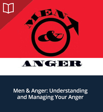 Men & Anger: Understanding and Managing Your Anger