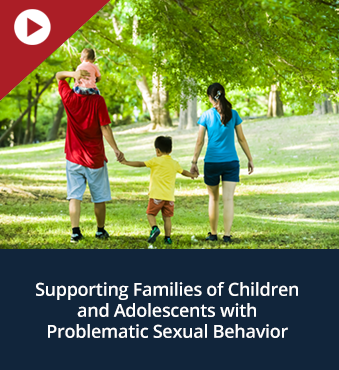 Supporting Families of Children and Adolescents with Problematic Sexual Behavior