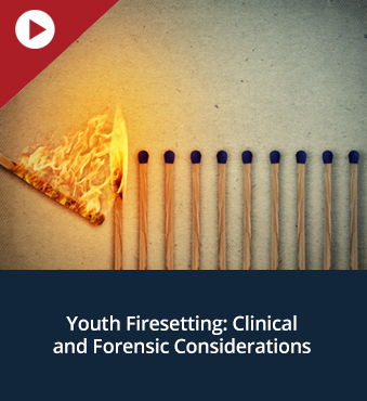 Youth Firesetting: Clinical and Forensic Considerations