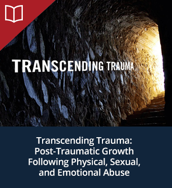 Transcending Trauma: Post-Traumatic Growth Following Physical, Sexual, and Emotional Abuse