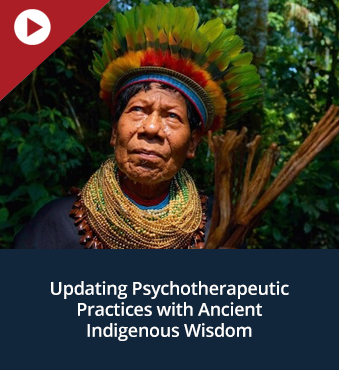 Updating Psychotherapeutic Practices with Ancient Indigenous Wisdom