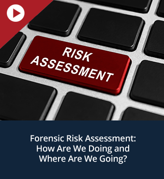 Forensic Risk Assessment: How Are We Doing and Where Are We Going?