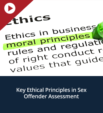 Key Ethical Principles in Sex Offender Assessment